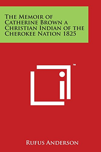 The Memoir of Catherine Brown a Christian Indian of the Cherokee Nation 1825