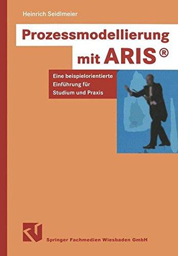 Prozessmodellierung mit ARIS. Eine beispielorientierte Einführung für Studium und Praxis