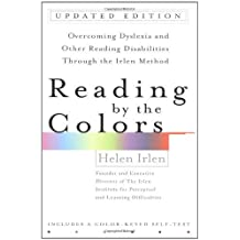 Reading by the Colors: Overcoming Dyslexia and Other Reading Disabilities Through the Irlen Method by Helen Irlen (2005-07-01)