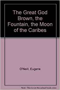 The Great God Brown, the Fountain, the Moon of the Caribes