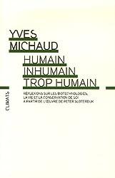 Humain, inhumain, trop humain : Réflexions philosophiques sur les biotechnologies, la vie et la conservation de soi à partir de l'oeuvre de Peter Sloterdijk Suivi de Le Diable dans les détails