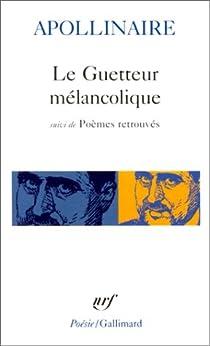 Le Guetteur Mélancolique Suivi De Poèmes Retrouvés Babelio