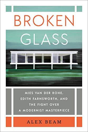 Broken Glass: Mies van der Rohe, Edith Farnsworth, and the Fight Over a Modernist - Der Van Farnsworth Rohe House