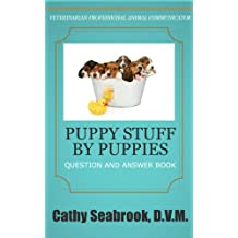 Puppy Stuff by Puppies (Animal Communication Series by Cathy Seabrook, D.V.M. Book 1)