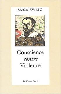 Conscience contre violence ou Castellion contre Calvin, Zweig, Stefan (1881-1942)