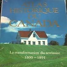 ATLAS HISTORIQUE DU CANADA T02 : LA TRANSFORMATIN DU TERRITOIRE 1800-1891