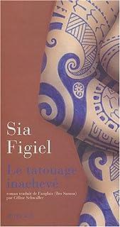 Le tatouage inachevé : roman, Figiel, Sia