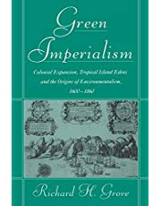 Green Imperialism: Colonial Expansion, Tropical Island Edens and the Origins of Environmentalism, 1600–1860