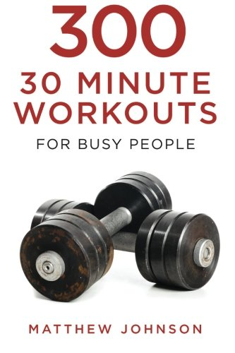 300 Thirty Minute Workouts for Busy People