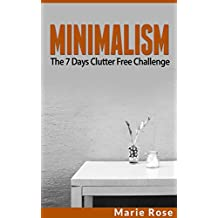 Minimalism: The 7 Days Clutter Free Challenge (minimalist living, decluttering your life, save money, simplify your life)