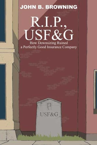 R I P   Usf G  How Downsizing Ruined A Perfectly Good Insurance Company