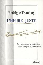 L'heure juste: Le choc entre la politique, l'economique et la morale (French Edition)
