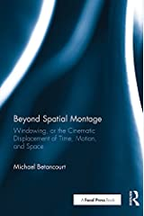 Beyond Spatial Montage: Windowing, or the Cinematic Displacement of Time, Motion, and Space Kindle Edition