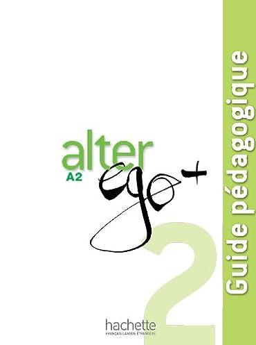 alter ego 2 guide pdagogique french edition annie berthet rh amazon com alter ego a2 guide pedagogique download Alter Ego Photo Shoot Ideas