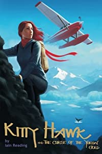 Kitty Hawk and the Curse of the Yukon Gold: Book One of the Kitty Hawk Flying Detective Agency Series (Volume 1)