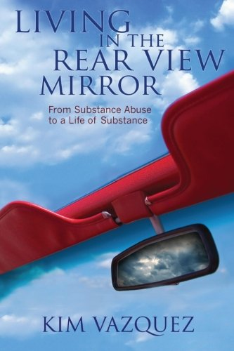 Living In The Rear View Mirror: From Substance Abuse to a Life of Substance ebook