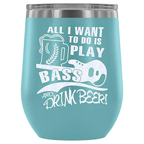 Stainless Steel Tumbler Cup with Lids for Wine, All I Want To Do Is Play Bass Wine Tumbler, Beer Drinker Vacuum Insulated Wine Tumbler (Wine Tumbler 12Oz - Light Blue) ()
