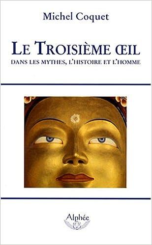 Lire un Le Troisième oeil, dans les mythes, l'histoire et l'homme pdf, epub ebook