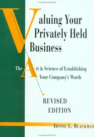 Valuing Your Privately Held Business: The Art & Science of Establishing Your Company's Worth
