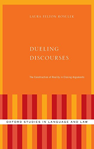Dueling Discourses: The Construction of Reality in Closing Arguments (Oxford Studies in Language and Law) by Oxford University Press