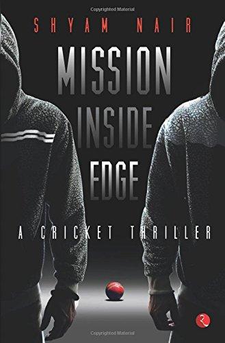 Download Mission Inside Edge: A Cricket Thriller pdf