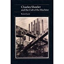 Charles Sheeler and the Cult of the Machine (Essays in Art & Culture) by Karen Lucic (1991-04-30)
