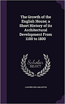 Book The Growth of the English House: a Short History of its Architectural Development From 1100 to 1800