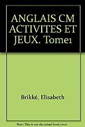 ANGLAIS CM ACTIVITES ET JEUX. Tome1