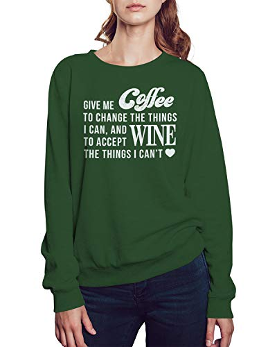 (Give Me Coffee to Change The Things I Can and Wine Sweatshirt Small Forest)