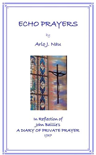 Echo Prayers: In Reflection of John Baillie's A DIARY OF PRIVATE PRAYER ()