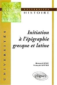 Initiation à l'épigraphie grecque et latine par Bernard Rémy