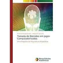 Tomada de Decisões em Jogos Computadorizados: Uma Proposta de Arquitetura Adaptativa (Portuguese Edition)
