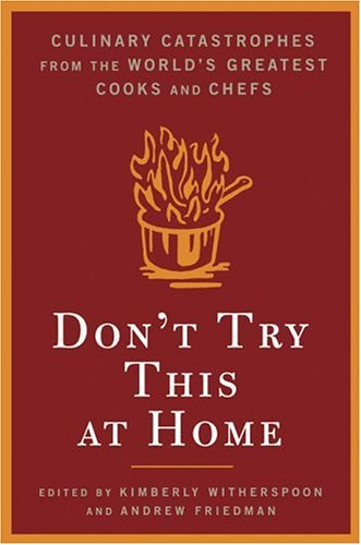 Read Online Don't Try This At Home: Culinary Catastrophes from the World's Greatest Chefs PDF