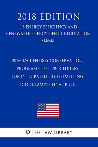 2016-07-01 Energy Conservation Program - Test Procedures for Integrated Light-Emitting Diode Lamps - Final rule (US Energy Efficiency and Renewable Energy Office Regulation) (EERE) (2018 - Diode 01