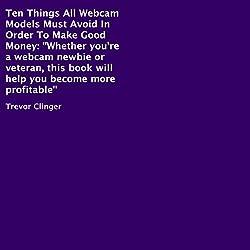 Ten Things All Webcam Models Must Avoid in Order to Make Good Money