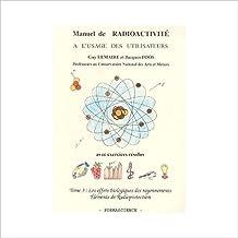 Manuel de radioactivité à l'usage des utilisateurs : Tome 3, Les effets biologiques des rayonnements, éléments de Radioprotection, avec exercices résolus