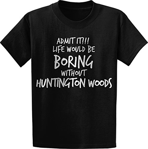Threads of Doubt Admit it, Life Would Be Boring Without Huntington Woods T-Shirt ()