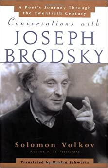 Conversations with Joseph Brodsky : A Poets Journey Through The Twentieth Century by Solomon Volkov (1997-04-01)