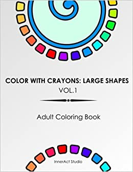 Amazon.com: Color With Crayons: Large Shapes Vol. 1 Adult Coloring ...