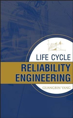 Life Cycle Reliability Engineering 1st edition by Yang, Guangbin (2007) Hardcover