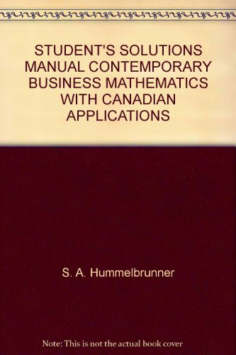 STUDENT'S SOLUTIONS MANUAL CONTEMPORARY BUSINESS MATHEMATICS WITH CANADIAN APPLICATIONS