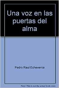 Una voz en las puertas del alma: Pedro Raul Echeverria