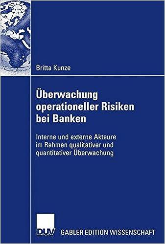 Überwachung operationeller Risiken bei Banken: Interne und externe Akteure im Rahmen qualitativer und quantitativer Überwachung (German Edition)