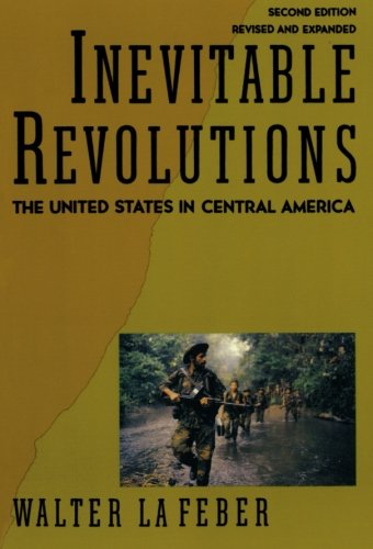 Inevitable Revolutions  The United States In Central America  Second Edition
