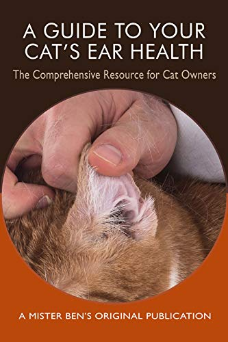 A Guide to Your Cat's Ear Health: The Comprehensive Resource  for Cat Owners by [Preisner, Benjamin]