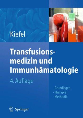 Transfusionsmedizin und Immunhämatologie: Grundlagen - Therapie - Methodik