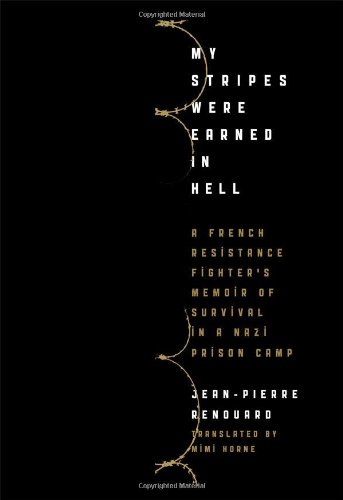 Image of My Stripes Were Earned in Hell: A French Resistance Fighter's Memoir of Survival in a Nazi Prison Camp