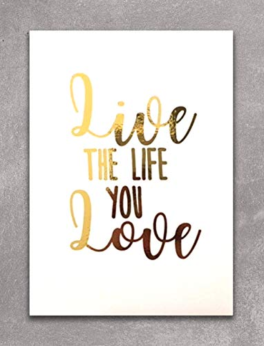 LIVE THE LIFE YOU LOVE - Gold Foil Print Wall Art Decor. Perfect For Inspiring & Motivating You In Your Home, Office, Cubical Or Desk. This Shiny White And Golden -