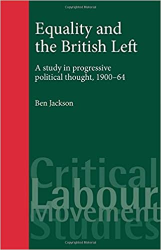 Read online Equality and the British Left: A study in progressive thought, 1900-64 (Critical Labour Movement Studies MUP) PDF, azw (Kindle)