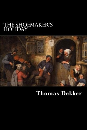 The Shoemaker's Holiday: or, The Gentle Craft